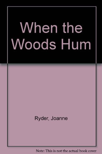 When the Woods Hum (0688070574) by Ryder, Joanne