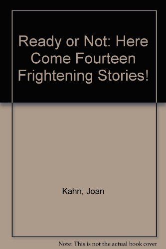 Ready or Not: Here Come Fourteen Frightening Stories!: Kahn, Joan