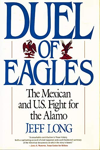 Duel of Eagles: The Mexican and U.S. Fight for the Alamo: Long, Jeff