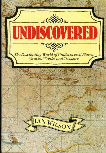 9780688072780: Undiscovered: The Fascinating World of Undiscovered Places, Graves, Wrecks and Treasure