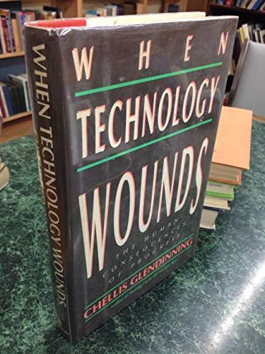 9780688072827: When Technology Wounds: The Human Consequences of Progress