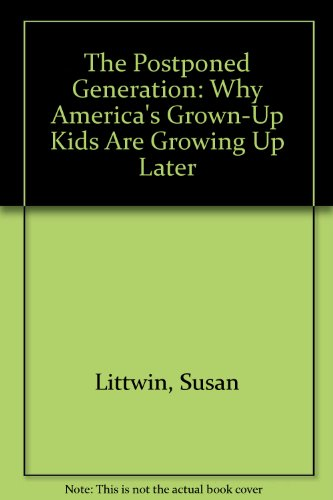 9780688072957: The Postponed Generation: Why America's Grown-Up Kids Are Growing Up Later