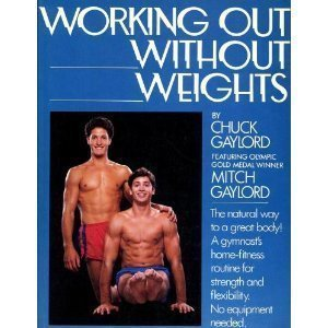 Working Out Without Weights, Featuring Olympic Gold Medal Winner Mitch Gaylord