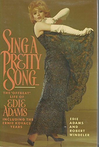 "Sing a Pretty Song . . . : The ""Offbeat"" Life of Edie Adams, Including the Ernie Kovacs ..."