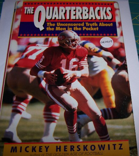 9780688073879: The Quarterbacks: The Uncensored Truth About the Men in the Pocket
