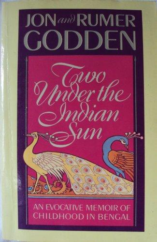 Two Under the Indian Sun: Godden, Jon, Godden, Rumer