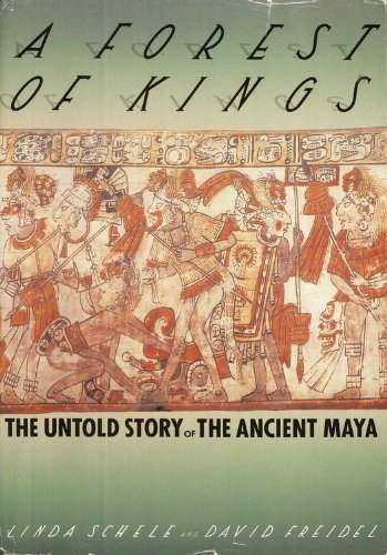 A Forest of Kings: The Untold Story of the Ancient Maya: Freidel, David, Schele, Linda