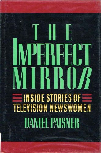 9780688074999: The Imperfect Mirror: Inside Stories of Television Newswomen