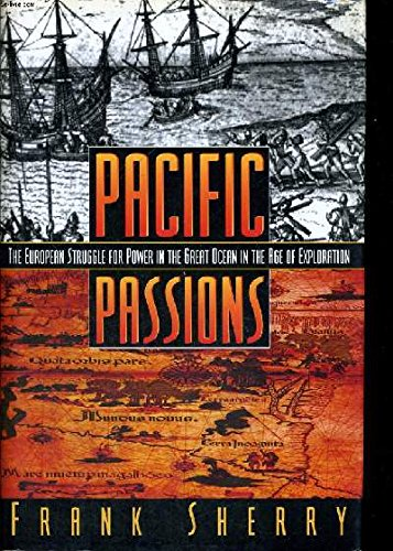 Pacific Passions. The European Struggle for Power in the Great Ocean in the Age of Exploration
