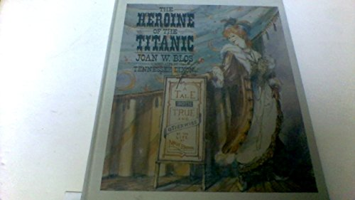 The Heroine of the Titanic: A Tale Both True and Otherwise of the Life of Molly Brown (0688075479) by Blos, Joan W.