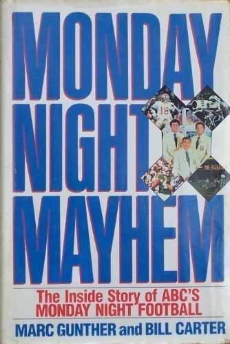 Monday Night Mayhem: The Inside Story of ABC's Monday Night Football (0688075533) by Gunther, Marc; Carter, Bill