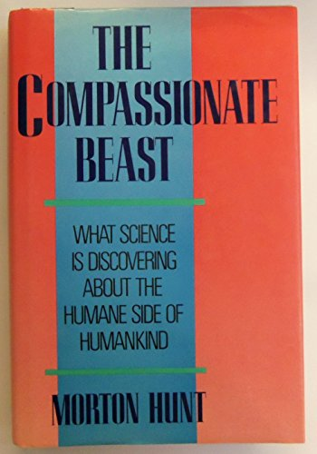 9780688075774: The Compassionate Beast: What Science Is Discovering About the Humane Side of Humankind
