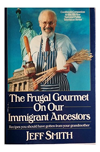 Frugal Gourmet on Our Immigrant Ancestors, The