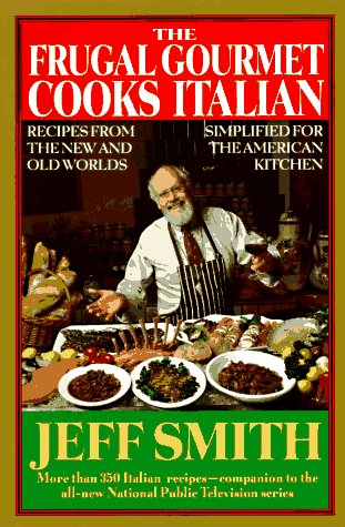 The Frugal Gourmet Cooks Italian: Recipes from the New and Old Worlds, Simplified for the America...
