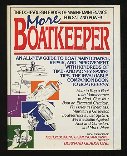 More boatkeeper: An all-new guide to boat maintenance, repair, and improvement : advice on keeping ...