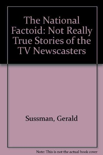9780688076634: The National Factoid: Not Really True Stories of the TV Newscasters