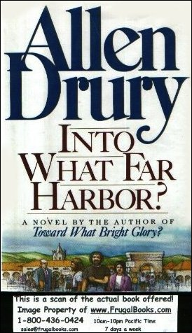 Into What Far Harbor?: A Novel: ALLEN DRURY
