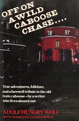 9780688077525: Off on a Wild Caboose Chase...: True Adventures, Folklore, and a Farewell Tribute to the Old Train Caboose by a Writer Who Lives Aboard One