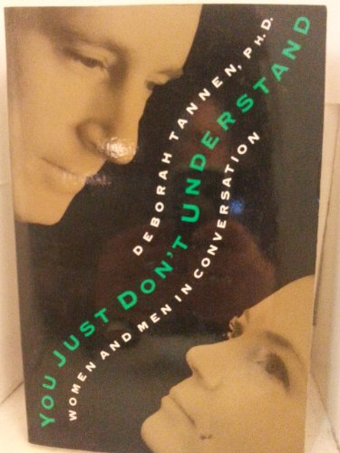 You Just Don't Understand: Women and Men in Conversation: Tannen, Deborah