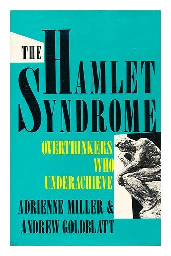 The Hamlet Syndrome : Overthinkers Who
