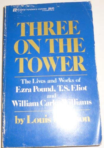 9780688078997: Three on the Tower: The Lives and Works of Ezra Pound, T.S. Eliot and William Carlos Williams
