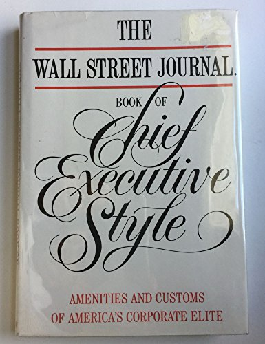 9780688079222: The Wall Street Journal Book of Chief Executive Style: Amenities and Customs of America's Corporate Elite