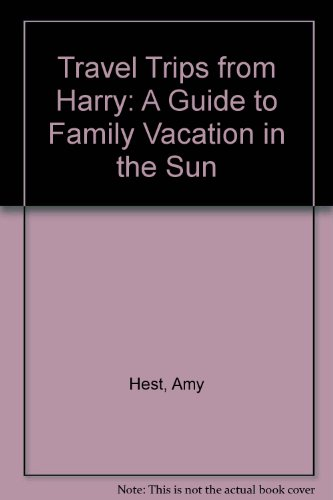 Travel tips from Harry: A guide to family vacations in the sun (0688079725) by Hest, Amy