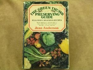 The Green Thumb Preserving Guide: How to Can and Freeze, Dry and Store, Pickle, Preserve and Relish...