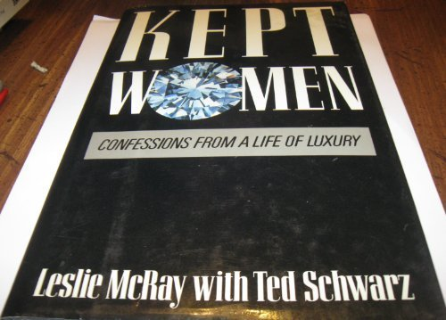 Kept Women: Confessions from a Life of Luxury: Leslie McRay, Ted Schwarz