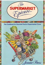 9780688080495: The Supermarket Epicure: The Cookbook For Gourmet Food At Supermarket Prices