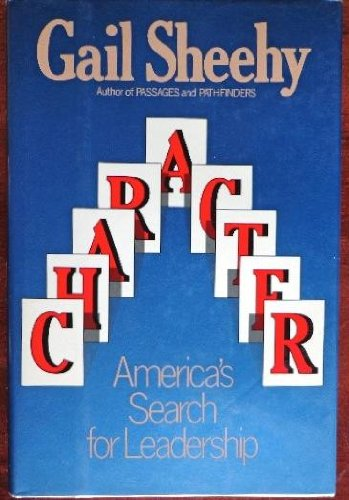 Character: America's Search for Leadership: Sheehy, Gail