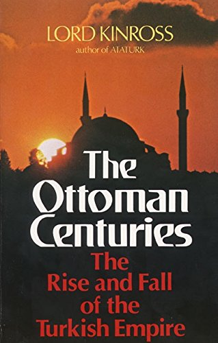 THE OTTOMAN CENTURIES; THE RISE AND FALL: Kinross, Lord. (John