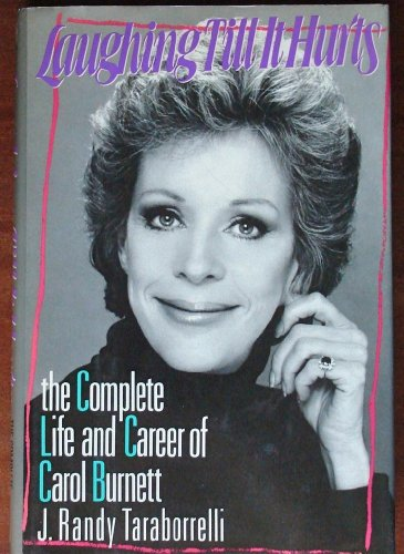 Laughing Till It Hurts: The Complete Life and Career of Carol Burnett