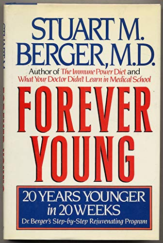 Forever Young: 20 Years Younger in 20 Weeks : Dr. Berger's Step-By-Step Rejuvenating Program: ...
