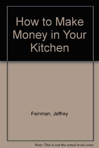 9780688082130: How to Make Money in Your Kitchen
