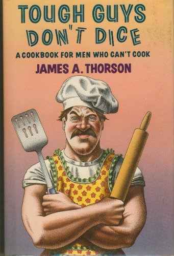 9780688082208: Tough Guys Don't Dice: A Cookbook for Men Who Can't Cook