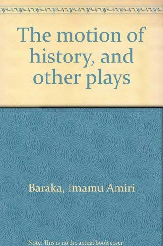 The motion of history, and other plays (9780688082727) by Imamu Amiri Baraka