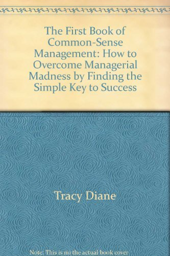 9780688083465: The first book of common-sense management: How to overcome managerial madness by finding the simple key to success