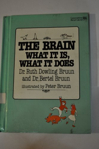The Brain: What It Is, What It Does (Greenwillow Read-Alone Book) (0688084540) by Ruth Dowling Bruun; Bertel Bruun