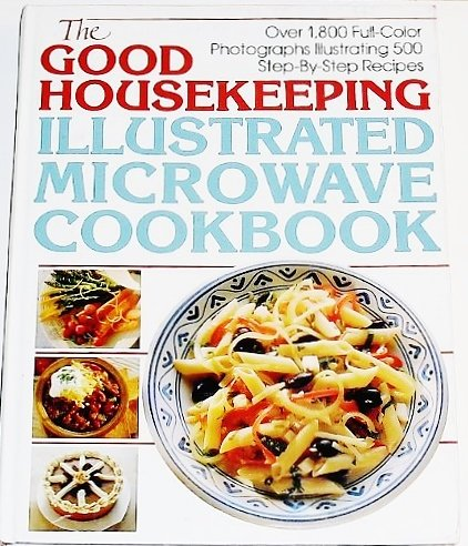 The Good Housekeeping Illustrated Microwave Cookbook: Good Housekeeping Editors
