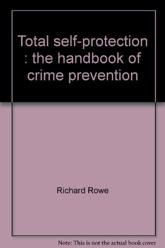 Total self-protection: The handbook of crime prevention: Rowe, Richard