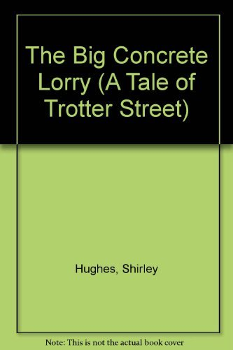 9780688085346: The Big Concrete Lorry (A Tale of Trotter Street)