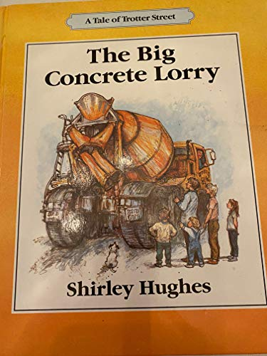 9780688085353: The Big Concrete Lorry : A Tale of Trotter Street