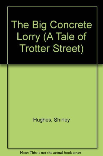 9780688085353: The Big Concrete Lorry (Tale of Trotter Street)