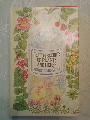 9780688085490: Health Secrets of Plants and Herbs / Maurice Messegue