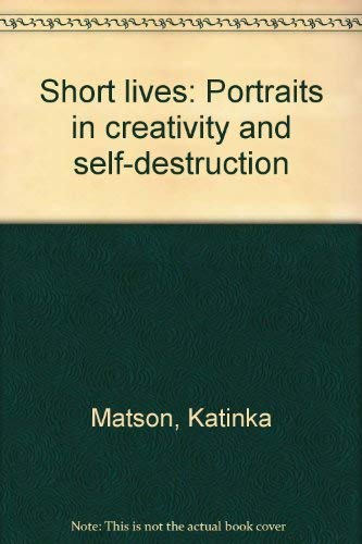 9780688086145: Short lives: Portraits in creativity and self-destruction