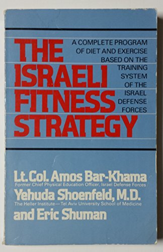 9780688086282: The Israeli fitness strategy: A complete program of diet and exercise based on the training system of the Israel Defense Forces