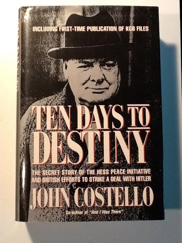 9780688086626: Ten Days to Destiny: The Secret Story of the Hess Peace Initiative and British Efforts to Strike a Deal With Hitler