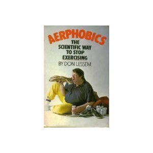 Aerphobics The scientific way to stop exercising: Lessem, Don