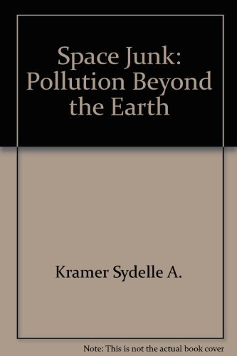 9780688086787: Space junk: Pollution beyond the earth